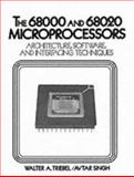 The 68000 and 68020 Microprocessor : Architecture, Software and Interfacing Techniques, Triebel, Walter A. and Singh, Avtar, 013812132X