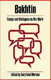 Bakhtin : Essays and Dialogues on His Work, Morson, Gary S., 0226541320