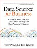 Data Science for Business : What You Need to Know about Data Mining and Data-Analytic Thinking, Provost, Foster and Fawcett, Tom, 1449361323