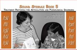 Sound Stimuli : Volume 5 for Assessment and Treatment Protocols for Articulation and Phonological Disorders, Pena-Brooks, Adriana and Hegde, M. N., 1597561320