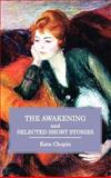 The Awakening and Selected Short Stories, Kate Chopin, 1781391327