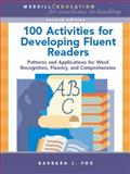 100 Activities for Developing Fluent Readers : Patterns and Applications for Word Recognition, Fluency, and Comprehension, Fox, Barbara J., 0131561324
