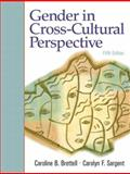 Gender in Cross-Cultural Perspective, Brettell, Caroline B. and Sargent, Carolyn F., 013606132X
