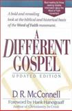 A Different Gospel : Biblical and Historical Insights into the Word of Faith Movement, McConnell, D. R., 1565631323