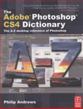 The Adobe Photoshop CS4 Dictionary : The A to Z desktop reference of Photoshop, Andrews, Philip, 0240521323