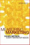 Measuring Marketing : 103 Key Metrics Every Marketer Needs, Davis, John A., 0470821329