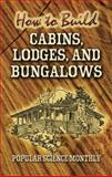 How to Build Cabins, Lodges and Bungalows, Popular Science Monthly Staff, 0486451321