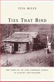 Ties That Bind - The Story of an Afro-Cherokee Family in Slavery and Freedom, Tiya Miles, 0520241320