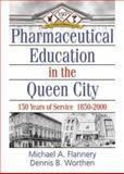 Pharmaceutical Education in the Queen City : 150 Years of Service, 1850-2000, Flannery, Michael A. and Worthen, Dennis B., 0789011328