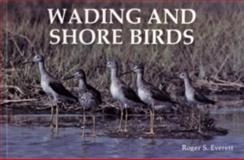 Wading and Shore Birds, Roger S. Everett, 0887401325
