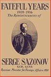 Fateful Years 1909-1916 (the Reminiscences of Serge Sazonov G. C. B. , G. C. V. O. Russian Minister for Foreign Affairs, Serge Sazonov, 0923891323