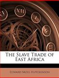 The Slave Trade of East Afric, Edward Moss Hutchinson, 1146541325