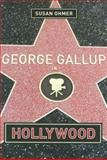 George Gallup in Hollywood, Ohmer, Susan, 0231121334