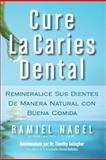 Cure la Caries Dental, Ramiel Nagel, 098202133X