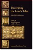 Decorating the Lord's Table : On the Dynamics Between Image and Altar in the Middle Ages, Thuno, Erik, 8763501333