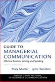 Guide to Managerial Communication : Effective Business Writing and Speaking, Munter, Mary and Hamilton, Lynn, 013297133X
