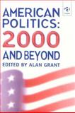 American Politics : 2000 and Beyond, Grant, Alan, 0754621332