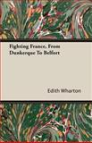 Fighting France, from Dunkerque to Belfort, Edith Wharton, 1444651331