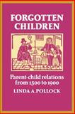 Forgotten Children : Parent-Child Relations from 1500 to 1900, Pollock, Linda A., 0521271339