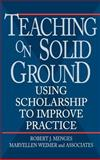 Teaching on Solid Ground : Using Scholarship to Improve Practice, Menges, Robert J. and Weimer, Maryellen G., 0787901334