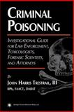 Criminal Poisoning : An Investigational Guide for Law Enforcement, Toxicologists, Forensic Scientists and Attorneys, Trestrail, John H., 1588291332