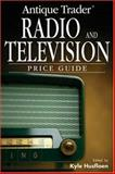 Antique Trader Radio and Television Price Guide, Kyle Husfloen, 089689133X