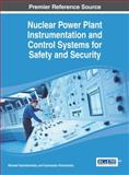 Nuclear Power Plant Instrumentation and Control Systems for Safety and Security, Michael Yastrebenetsky, 1466651334