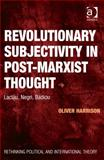 Revolutionary Subjectivity in Post-Marxist Thought : Laclau Negri Badiou, Harrison, Oliver, 1472421337