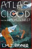 Atlas Cloud and the Witch of the West, L. Mj Rayner, 1482631334