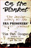 "On the Blanket : The Inside Story of the IRA Prisoners ""Dirty"" Protest, Coogan, Tim Pat, 1570981337"