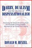 Darby, Dualism, and the Decline of Dispensationalism 9781587361333