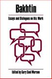 Bakhtin : Essays and Dialogues on His Work, Morson, Gary S., 0226541339