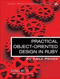 Practical Object-Oriented Design in Ruby : An Agile Primer, Metz, Sandi, 0321721330