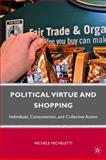 Political Virtue and Shopping : Individuals, Consumerism, and Collective Action, Micheletti, Michele, 1403961336