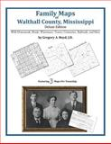 Family Maps of Walthall County, Mississippi, Deluxe Edition : With Homesteads, Roads, Waterways, Towns, Cemeteries, Railroads, and More, Boyd, Gregory A., 1420311336
