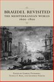 Braudel Revisited : The Mediterranean World 1600-1800, Piterberg, Gabriel and Ruiz, Teofilo, 1442641339
