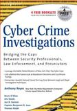 Cyber Crime Investigations : Bridging the Gaps Between Security Professionals, Law Enforcement, and Prosecutors, Reyes, Anthony and Brittson, Richard, 1597491330