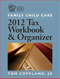 Family Child Care 2012 Tax Workbook and Organizer, Tom, Tom Copeland, JD, 1605541338