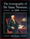 The Iconography of Sir Isaac Newton to 1800, Keynes, Milo, 1843831333