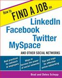 How to Find a Job on LinkedIn, Facebook, Twitter, Myspace, and Other Social Networks, Schepp, Brad and Schepp, Debra, 0071621334