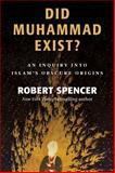 Did Muhammad Exist?, Robert Spencer, 1610171330