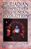 Pleiadian Perspectives on Human Evolution, Amorah Quan-Yin and Amorah Quan Yin, 1879181339