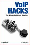 VoIP Hacks : Tips and Tools for Internet Telephony, Wallingford, Theodore, 0596101333
