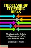 The Clash of Economic Ideas : The Great Policy Debates and Experiments of the Last Hundred Years, White, Lawrence H., 110762133X