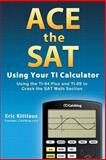 Ace the SAT Using Your TI Calculator, Eric Kittlaus, 1466311339