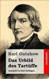 Das Urbild des Tartüffe, Karl Gutzkow, 148253133X
