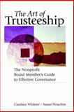 The Art of Trusteeship : The Nonprofit Board Members Guide to Effective Governance, Widmer, Candace Hestwood and Houchin, Susan, 0787951331