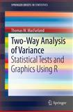 Two-Way Analysis of Variance : Statistical Tests and Graphics Using R, MacFarland, Thomas W., 1461421330