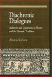 Diachronic Dialogues : Authority and Continuity in Homer and the Homeric Tradition, Kahane, Ahuvia, 0739111337