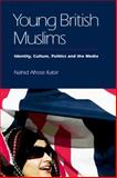 Young British Muslims : Identity, Culture, Politics and the Media, Kabir, Nahid Afrose, 0748641335